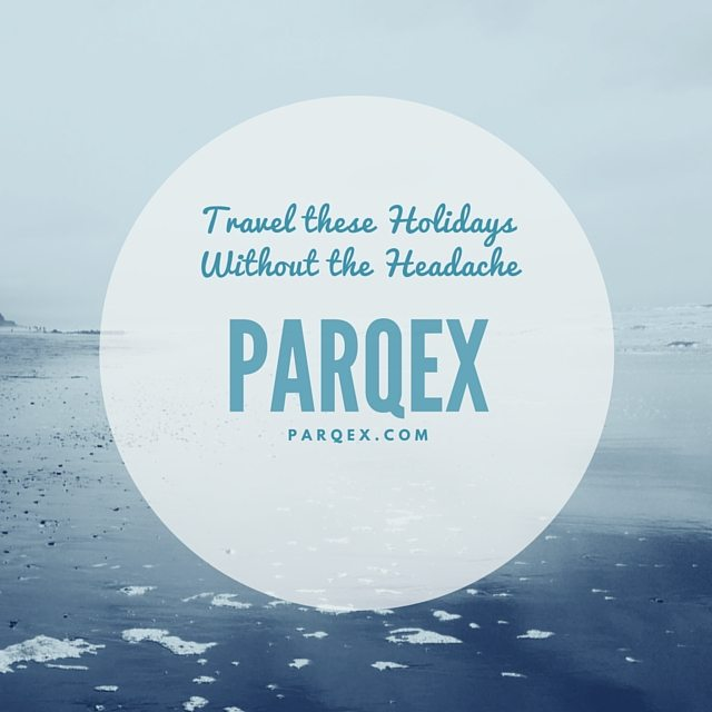 Travel these Holidays Without the Headache with PARQEX.COM