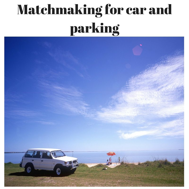 Matchmaking for car and parking.