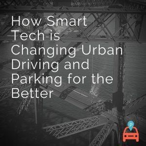 How Smart Tech is Changing Urban Driving and Parking for the Better