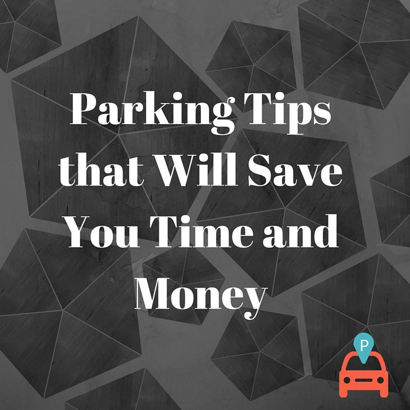Parking Tips that will Save You Time and Money