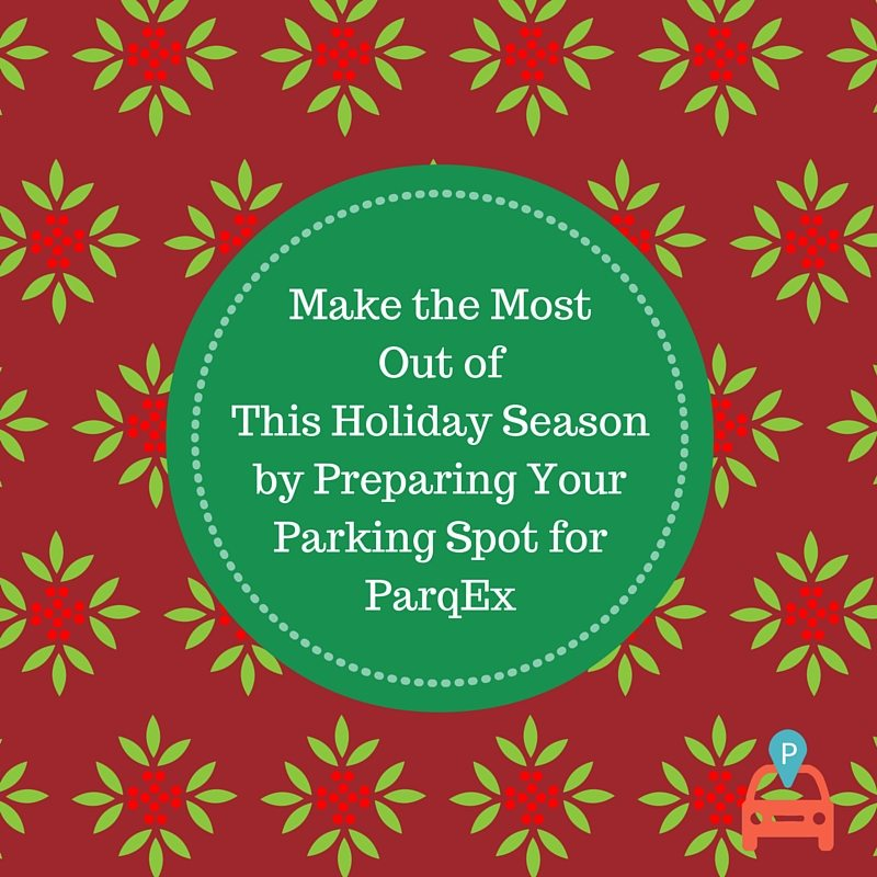 Make the Most Out of This Holiday Season by Preparing Your Parking Spot for ParqEx