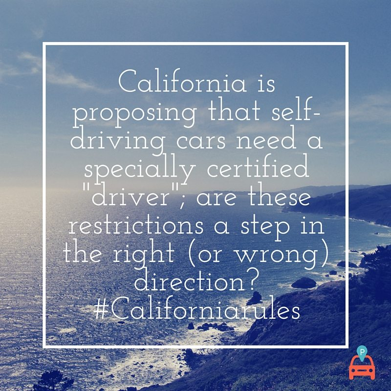 California is proposing that self-driving cars need a specially certified %22driver%22; are these restrictions a step in the right (or wrong) direction? #Californiarules