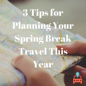 ParqEx: 3 Tips for Planning Your Spring Break Travel This Year