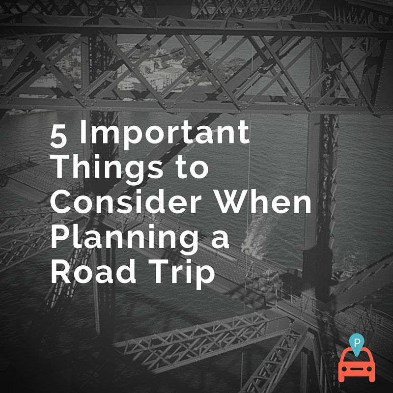ParqEx: 5 Important Things to Consider When Planning a Road Trip