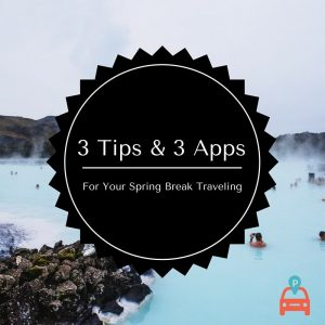 ParqEx: 3 Tips and 3 Apps For Your Spring Break Traveling