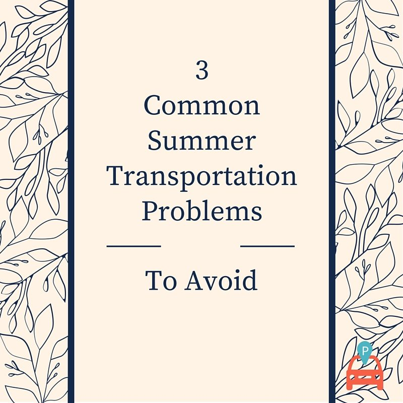 Don T Let These 3 Common Summer Transportation Problems