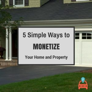 ParqEx: 5 Simple Ways to Monetize Your Home and Property