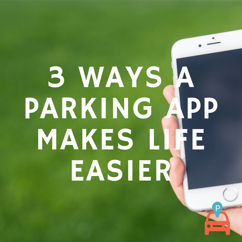3 Ways a Parking App Makes Life Easier