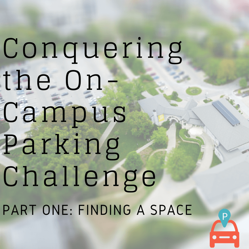 Conquering the On-Campus Parking Challenge, Part One, Finding a Space1