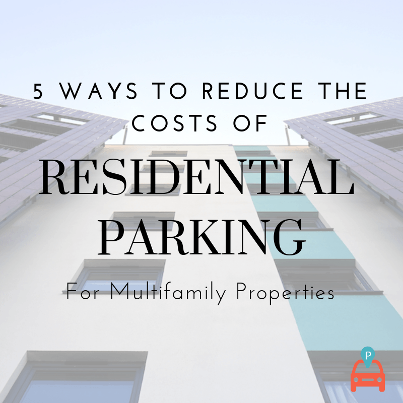 ParqEx - 5 Ways to Reduce the Cost of Resident Parking for Multi-Family Properties